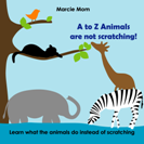 PictureBook: A to Z Animals are not scratching!