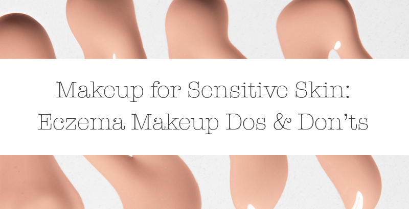 Eczema Makeup - What You Have to Take Note Of!